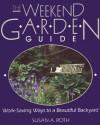 The Weekend Garden Guide: Work-Saving Ways to a Beautiful Backyard - Susan A. Roth