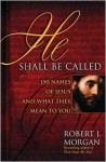 He Shall Be Called: 150 Names of Jesus and What They Mean to You - Robert J. Morgan