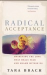 Radical Acceptance: Awakening The Love That Heals Fear And Shame Within Us - Tara Brach