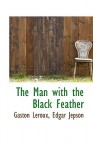 The Double Life: The Man with the Black Feather - Gaston Leroux