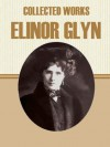 Collected Works of Elinor Glyn - Elinor Glyn