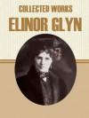 Collected Works of Elinor Glyn - Elinor Glyn