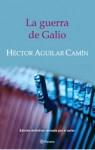 La guerra de Galio - Héctor Aguilar Camín