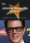 The Johnny Knoxville Handbook - Everything You Need to Know about Johnny Knoxville - Emily Smith