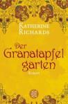 Der Granatapfelgarten - Katherine Richards, Marion Balkenhol