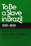 To Be A Slave in Brazil: 1550-1888 - Katia M. De Queiros Mattoso, Arthur Goldhammer