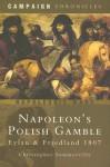 Napoleon's Polish Gamble: Eylau and Friedland 1807 - Christopher Summerville