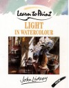 Learn To Paint Light In Watercolour (Collins Learn To Paint) - John Lidzey