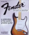 The Story Of The Fender Stratocaster: A Celebration Of The World's Greatest Guitar - Ray Minhinnett, Bob Young