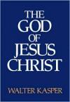 The God of Jesus Christ - Walter Kasper