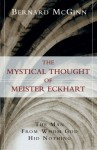 The Mystical Thought of Meister Eckhart: The Man from Whom God Hid Nothing - Meister Eckhart, Bernard McGinn