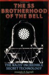 The SS Brotherhood of the Bell: The Nazis' Incredible Secret Technology - Joseph P. Farrell