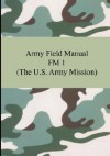 Army Field Manual FM 1 (the U.S. Army Mission) - U.S. Department of the Army