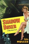 Shadow Boxer: A Billy Nichols Novel - Eddie Muller