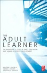 The Adult Learner - Elwood F. Holton III, Malcolm S. Knowles, Richard A. Swanson