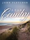 A Far Country - John Fletcher