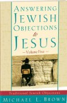 Answering Jewish Objections to Jesus:Traditional Jewish Objections Vol 5 - Michael L. Brown, Dr Herbert Brown