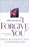 "When You Can't Say ""I Forgive You"": Breaking the Bonds of Anger and Hurt - Grace Ketterman, David Hazard, The Navigators"