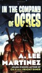 In the Company of Ogres - A. Lee Martinez