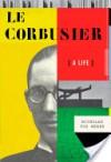 Le Corbusier: A Life - Nicholas Fox Weber