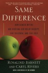 Same Difference: How Gender Myths Are Hurting Our Relationships, Our Children, and Our Jobs - Rosalind Barnett, Caryl Rivers
