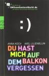 Du hast mich auf dem Balkon vergessen: Das Beste aus SMSvonGesternNacht.de - Anna Koch, Axel Lilienblum