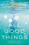 All Good Things: From Paris to Tahiti: Life and Longing - Sarah Turnbull