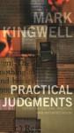 Practical Judgments: Essays in Culture, Politics, and Interpretation - Mark Kingwell