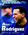 Alex Rodriguez: Gunning for Greatness - Mark Stewart