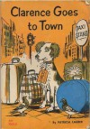 Clarence Goes to Town - Patricia Lauber