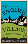 The English Village: History and Traditions - Martin Wainwright