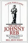 The Life of Johnny Reb: The Common Soldier of the Confederacy - Bell Irvin Wiley