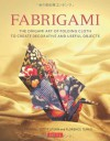 Fabrigami: The Origami Art of Folding Cloth to Create Decorative and Useful Objects - Jill Stovall, Florence Temko, Scott Wasserman Stern