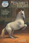 Mercury's Flight: The Story of a Lipizzaner Stallion - Annie Wedekind, Jessie Haas