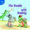 The Trouble with Trading - Maureen Picard Robins, Bob Reese