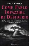 Come farlo impazzire di desiderio. 100 modi per rendere il tuo lui schiavo d'amore - Anna Maxted, E. R. Reggiani