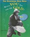The California Gold Rush: Would You Go for the Gold? - Elaine Landau