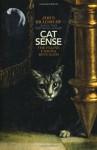 Cat Sense: The Feline Enigma Revealed - John Bradshaw