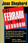 The Ferrari in the Bedroom - Jean Shepherd