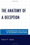 The Anatomy of a Deception: A Reconstruction and Analysis of the Decision to Invade Iraq - Robert P. Abele