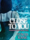 Close to You: A Downside Ghosts Story (A Heroes and Heartbreakers Original) - Stacia Kane