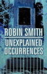 Unexplained Occurrences - Robin Smith