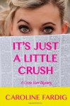 It's Just a Little Crush: A Lizzie Hart Mystery (The Lizzie Hart Mysteries) (Volume 1) - Caroline Fardig