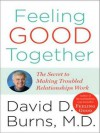 Feeling Good Together: The Secret to Making Troubled Relationships Work (MP3 Book) - David D. Burns, Alan Sklar