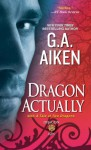 Dragon Actually (with A Tale of Two Dragons) - G.A. Aiken