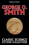 Classic Science Fiction Collection: George O. Smith (Halcyon Classics) - George O. Smith