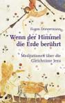 Wenn der Himmel die Erde berührt: Meditationen zu den Gleichnissen Jesu - Eugen Drewermann