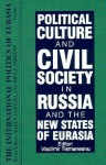 Political Culture and Civil Society in Russia and the New States of Eurasia - Vladimir Tismaneanu