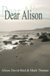 Dear Alison - A True Story, One of Timeless Appeal; Enduring Old Love and New Friendship ... - Alison David-Bird, Mark Thomas