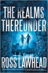 The Realms Thereunder - Ross Lawhead